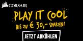CORSAIR Play it Cool - Bis zu 30 € Rabatt mit Code #PLAYITCOOL.
