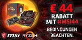 Jetzt MSI & AMD GAMING BUNDLE kaufen und bei Eingabe von #MSI44 44 € Rabatt erhalten! (Bedingungen beachten)